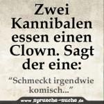 """Zwei Kannibalen essen einen Clown. Sagt der eine: """"Schmeckt irgendwie komisch!"""""""