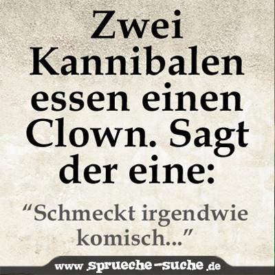 Zwei Kannibalen essen einen Clown. Sagt der eine: