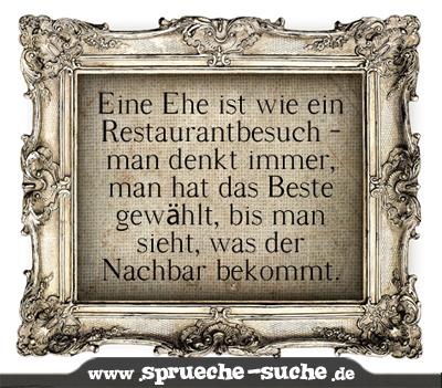 Eine Ehe ist wie ein Restaurantbesuch: Man denkt immer man hat das ...