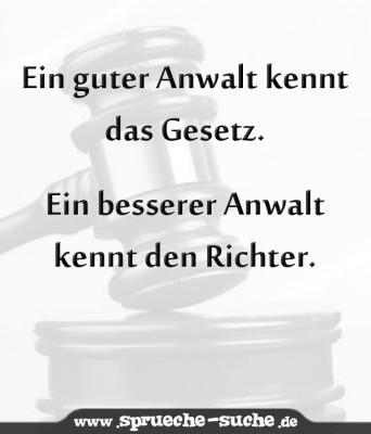 Ein guter Anwalt kennt das Gesetz. Ein besserer Anwalt kennt den Richter