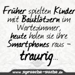 Früher spielten Kinder mit Bauklötzern im Wartezimmer, heute holen sie ihre Smartphones raus - traurig...