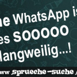 Ohne WhatsApp ist es sooooo langweilig...!