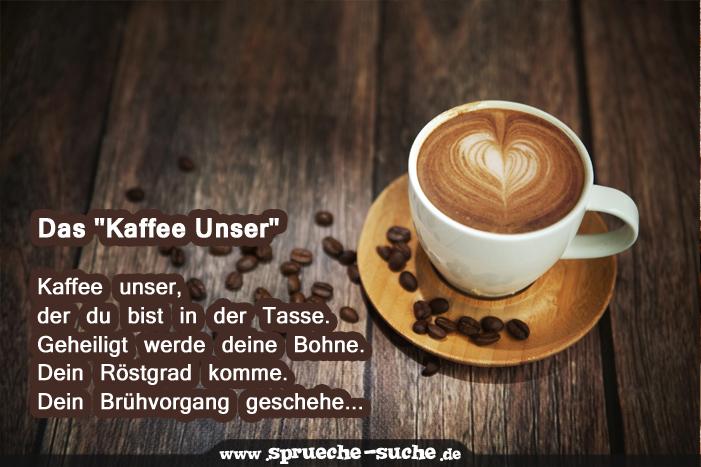 """Das """"Kaffee Unser""""  Kaffee unser, der du bist in der Tasse. Geheiligt werde deine Bohne. Dein Röstgrad komme. Dein Brühvorgang geschehe..."""