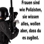 Frauen sind wie Polizisten, sie wissen alles, wollen aber, dass du es zugibst.