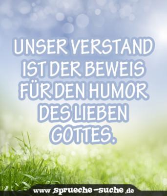 Unser Verstand ist der Beweis für den Humor des lieben Gottes.