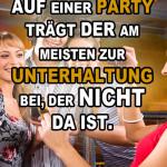 Auf einer Party trägt der am meisten zur Unterhaltung bei, der nicht da ist.