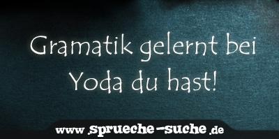 Gramatik Gelernt Bei Yoda Du Hast Spruch Star Wars Spruche Suche