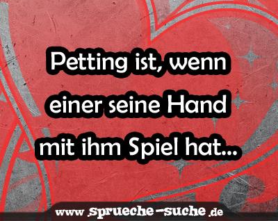 Petting ist, wenn einer seine Hand mit ihm Spiel hat...