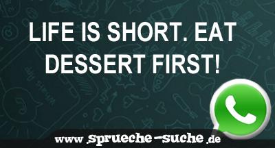 Life is short. Eat dessert first!