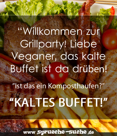 willkommen zur grillparty liebe veganer das kalte buffet ist da dr ben ist das ein. Black Bedroom Furniture Sets. Home Design Ideas