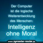 Der Computer ist die logische Weiterentwicklung des Menschen: Intelligenz ohne Moral