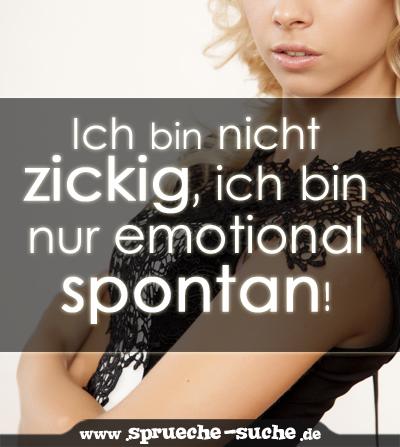 Ich Bin Nicht Zickig Ich Bin Nur Emotional Spontan Spruche Suche