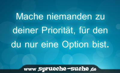 Mache niemand zu deiner priorität für den du nur eine option bist