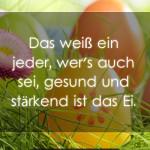 Das weiß ein jeder, wer's auch sei, gesund und stärkend ist das Ei.