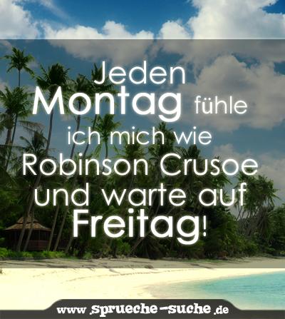 Jeden Montag fühle ich mich wie Robinson Crusoe und warte auf Freitag!