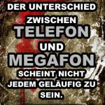 Der Unterschied zwischen Telefon und Megafon scheint nicht jedem geläufig zu sein.