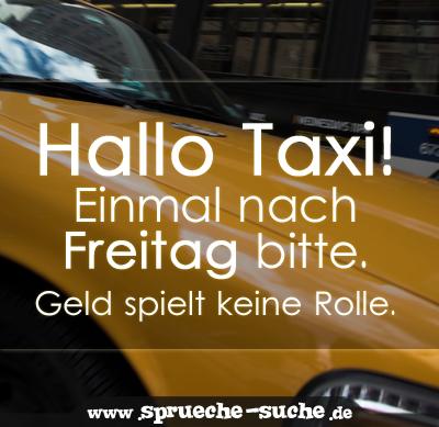 Spruch zum Wochenende   Hallo Taxi, einmal nach Freitag bitte