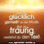 Bist du glücklich, genießt du die Musik. Bist du traurig, verstehst du den Text.