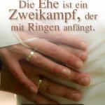 Die Ehe ist ein Zweikampf, der mit Ringen anfängt.