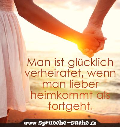 Man Ist Glücklich Verheiratet, Wenn Man Lieber Heimkommt Als Fortgeht.