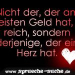 Nicht der, der am meisten Geld hat, ist reich, sondern derjenige, der ein Herz hat.