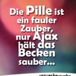 Die Pille ist ein fauler Zauber, nur Ajax hält das Becken sauber...