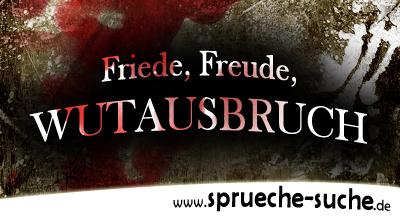 Friede, Freude, WUTAUSBRUCH!