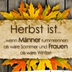 Herbst ist, wenn Männer rummrennen als wäre Sommer und Frauen als wäre Winter!