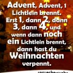 Advent, Advent, 1 Lichtlein brennt. Erst 1, dann 2, dann 3, dann 4, und wenn dann noch ein Lichtlein brennt, dann hast du Weihnachten verpennt.