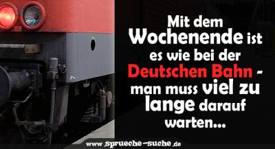 Mit dem Wochenende ist es wie bei der Deutschen Bahn - man muss viel zu lange darauf warten...