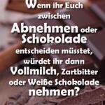 Wenn ihr Euch zwischen Abnehmen oder Schokolade entscheiden müsstet, würdet ihr dann Vollmilch, Zartbitter oder Weiße Schokolade nehmen?