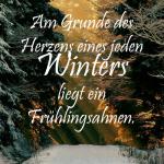 Am Grunde des Herzens eines jeden Winters liegt ein Frühlingsahnen.