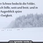 Frischer Schnee bedeckt die Felder, nur noch Stille, weit und breit. und in einem Augenblick spüre ich die Ewigkeit.
