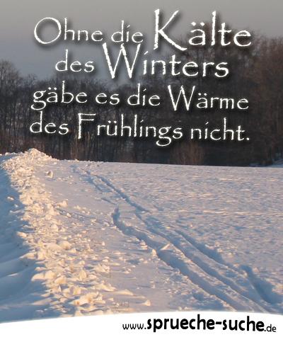 Ohne die Kälte des Winters gäbe es die Wärme des Frühlings nicht.