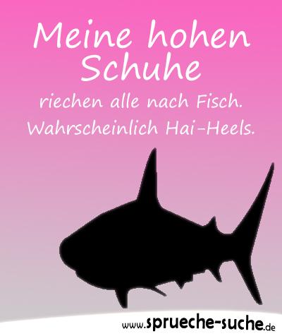 Meine hohen Schuhe riechen alle nach Fisch. Wahrscheinlich Hai-Heels.