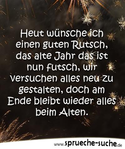Schön Heute Wünsche Ich Einen Guten Rutsch, Das Alte Jahr Das Ist Nun Futsch, Wir