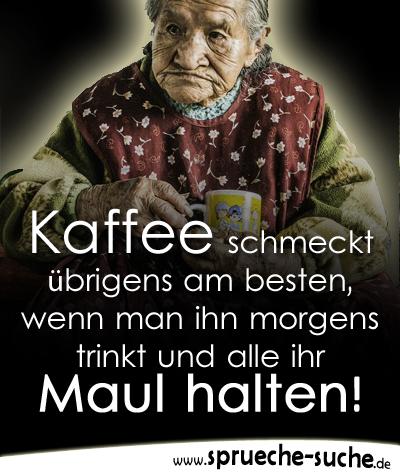 Kaffee schmeckt übrigens am besten, wenn man ihn morgens trinkt und alle ihr Maul halten!