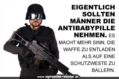 Eigentlich sollten Männer die Antibabypille nehmen. Es macht mehr Sinn, die Waffe zu entladen als auf eine Schutzweste zu ballern.