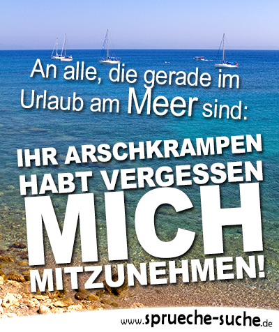 An alle, die gerade im Urlaub am Meer sind - Lustige Sprüche WhatsApp