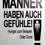 Männer haben auch Gefühle! Hunger zum Beispiel. Oder Durst.