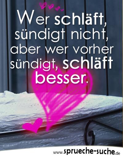 Wer schläft, sündigt nicht, aber wer vorher sündigt, schläft besser.