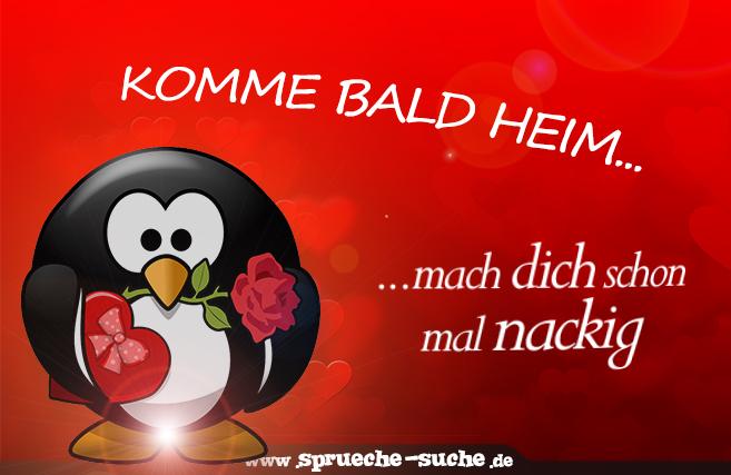 Valentinstag Spruch - Komme bald Heim. Mach dich schon mal nackig ...