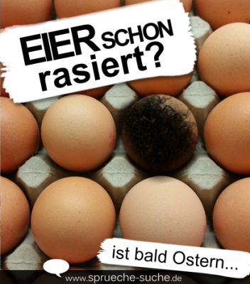 Eier schon rasiert? Ist bald Ostern...