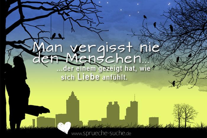 Sprüche Liebe Man Vergisst Nie Den Menschen Der Einem