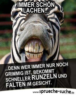 Immer schön lachen, denn wer immer nur noch grimmig ist, bekommt schneller Runzeln und Falten im Gesicht.