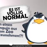 Es ist völlig normal, sich einen Pinguin aus dem Zoo mitzunehmen!?!
