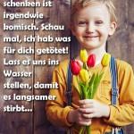 Einem Mädchen Blumen zu schenken ist irgendwie komisch. Schau mal, ich hab was für dich getötet! Lass es uns ins Wasser stellen, damit es langsamer stirbt...