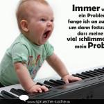 Immer wenn ich ein Problem habe, fange ich an zu singen, um dann festzustellen, dass meine Stimme viel schlimmer ist als mein Problem!