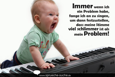 Bei problemen singen spruch mit baby - Zitate singen ...