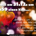 Ich will am 31.12. um 23:59 einen Kuss, der am 1.1. um 0:01 endet, damit das Alte mit dem schönsten aufhört und das Neue mit dem schönsten beginnt.